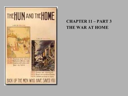 CHAPTER 11 – PART 3 THE WAR AT HOME. Objective: To describe and evaluate the social, political and economic changes brought on by the war.