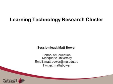 Learning Technology Research Cluster Session lead: Matt Bower School of Education Macquarie University   Twitter: mattgbower.