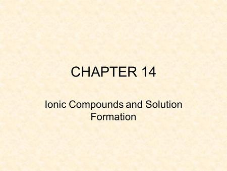 CHAPTER 14 Ionic Compounds and Solution Formation.