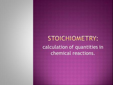 Calculation of quantities in chemical reactions..