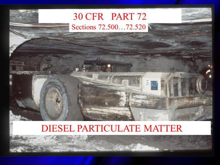 30 CFR PART 72 DIESEL PARTICULATE MATTER Sections 72.500…72.520.