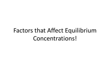 Factors that Affect Equilibrium Concentrations!. 2 Le Chatalier's Principle The first person to study and comment on factors that change equilibrium concentrations.