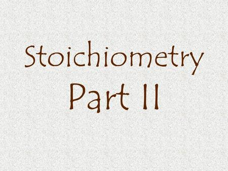 Stoichiometry Part II. Many stoichiometry problems follow a pattern: grams(x)  moles(x)  moles(y)  grams(y) Converting Past Mole-Mole We can start.