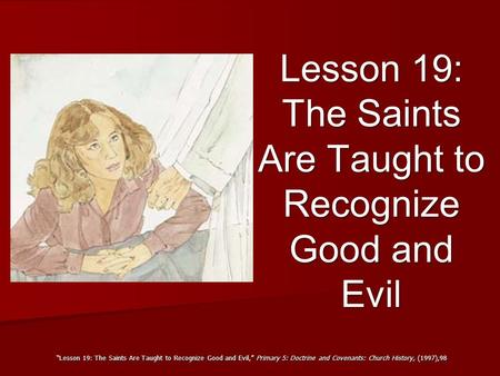 """Lesson 19: The Saints Are Taught to Recognize Good and Evil,"" Primary 5: Doctrine and Covenants: Church History, (1997),98 Lesson 19: The Saints Are Taught."