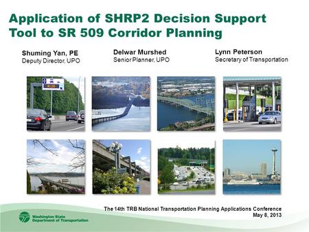 Application of SHRP2 Decision Support Tool to SR 509 Corridor Planning The 14th TRB National Transportation Planning Applications Conference May 8, 2013.