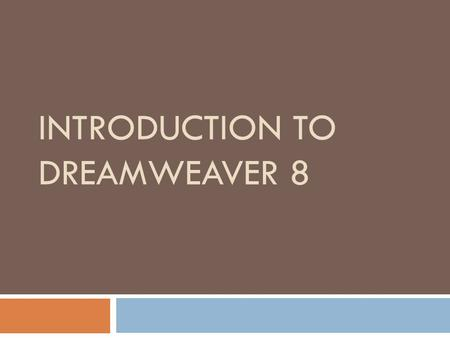 INTRODUCTION TO DREAMWEAVER 8. What we already know…  Design basics  Contrast  Repetition  Alignment  Repetition  HTML.