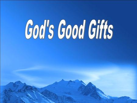 """Every good gift and every perfect gift is from above, and comes down from the Father of lights, with whom there is no variation or shadow of turning."""