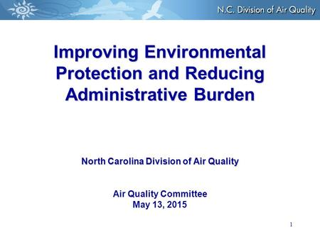 1 Improving Environmental Protection and Reducing Administrative Burden North Carolina Division of Air Quality Improving Environmental Protection and Reducing.