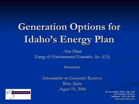 Generation Options for Idaho's <strong>Energy</strong> Plan Arne Olson <strong>Energy</strong> & Environmental Economics, Inc. (E3) Presented to: Subcommittee on Generation <strong>Resources</strong> Boise,