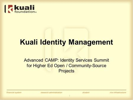 1 Kuali Identity Management Advanced CAMP: Identity Services Summit for Higher Ed Open / Community-Source Projects.