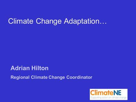 Adrian Hilton Regional Climate Change Coordinator Climate Change Adaptation…