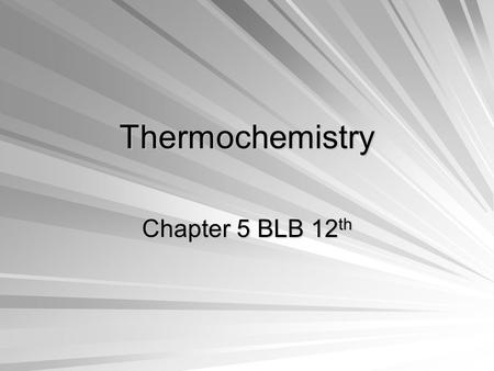 Thermochemistry Chapter 5 BLB 12th.