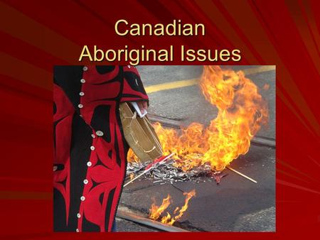Canadian Aboriginal Issues. Important Definitions Aboriginal Peoples  First peoples to live in any nation Métis  Person of mixed Native and European.