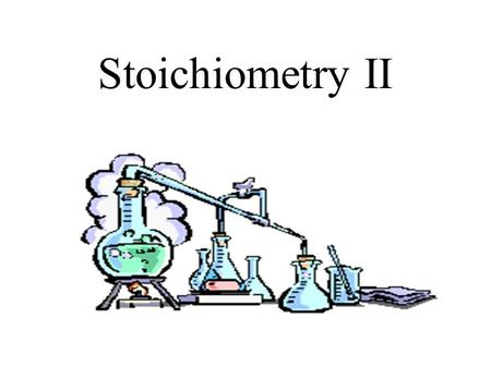 Stoichiometry II. Solve stoichiometric problems involving moles, mass, and volume, given a balanced chemical reaction. Include: heat of reaction Additional.