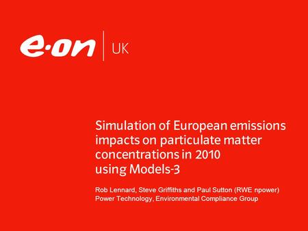 Simulation of European emissions impacts on particulate matter concentrations in 2010 using Models-3 Rob Lennard, Steve Griffiths and Paul Sutton (RWE.