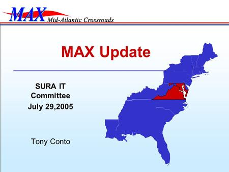 SURA IT Committee July 29,2005 Tony Conto MAX Update.