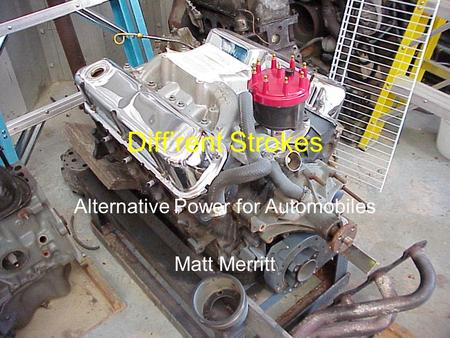 Diff'rent Strokes Alternative Power for Automobiles Matt Merritt.