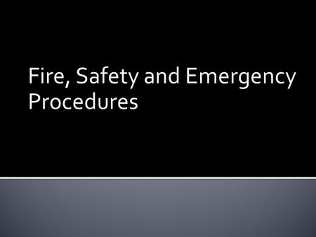 Fire, Safety and Emergency Procedures. 1. Describe and explain the importance of an emergency plan. 2. Describe and explain the principles of environmental,
