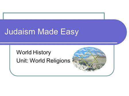 Judaism Made Easy World History Unit: World Religions.