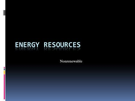 Nonrenewable. Bellringer  Identify the following as a renewable or nonrenewable resource.  1. sunlight  2. coal  3. wind.