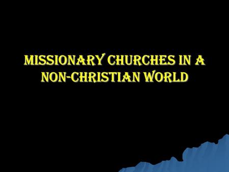 Missionary Churches in a Non-Christian World. What saved my marriage.