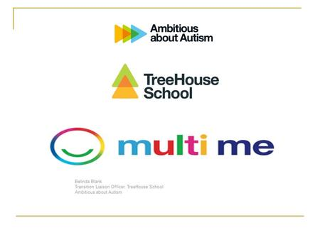 Belinda Blank Transition Liaison Officer, TreeHouse School Ambitious about Autism.