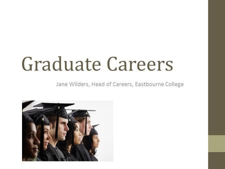 Graduate Careers Jane Wilders, Head of Careers, Eastbourne College.