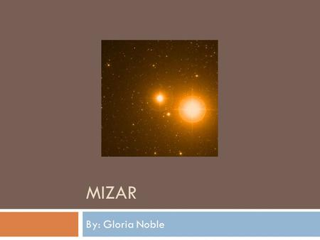 Mizar By: Gloria Noble.