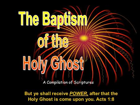 A Compilation of Scriptures But ye shall receive POWER, after that the Holy Ghost is come upon you. Acts 1:8.