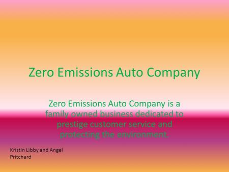 Zero Emissions Auto Company Zero Emissions Auto Company is a family owned business dedicated to prestige customer service and protecting the environment.