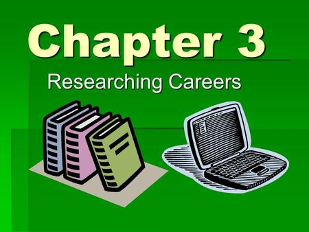 Chapter 3 Researching Careers.