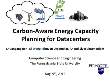 Carbon-Aware Energy Capacity Planning for Datacenters Chuangang Ren, Di Wang, Bhuvan Urgaonkar, Anand Sivasubramaniam Computer Science and Engineering.