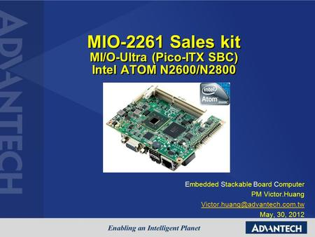 MIO-2261 Sales kit MI/O-Ultra (Pico-ITX SBC) Intel ATOM N2600/N2800 Embedded Stackable Board Computer PM Victor.Huang May,