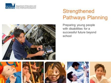 Strengthened Pathways Planning Preparing young people with disabilities for a successful future beyond school.