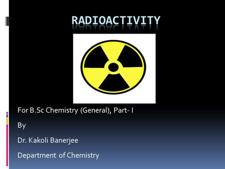For B.Sc Chemistry (General), Part- I By Dr. Kakoli Banerjee Department of Chemistry.