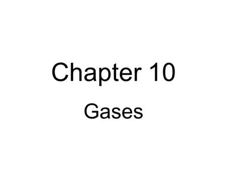 Chapter 10 Gases Teacher Note The solutions to many of the calculations are worked out in a packet in the folder for Chapter 10.