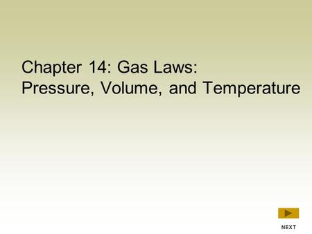 Chapter 14: Gas Laws: Pressure, Volume, and Temperature NEXT.