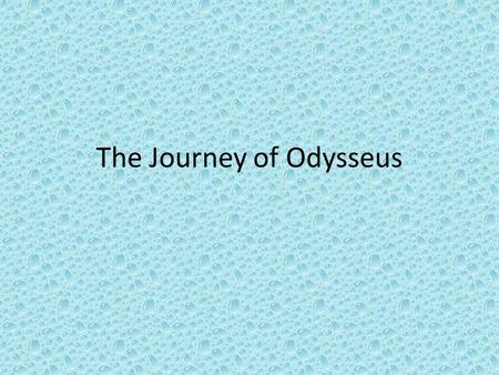 The Journey of Odysseus. 1. Troy Thanks to the plan of Odysseus, the Greeks defeat the Trojans in the Trojan War. With the war over, Odysseus and his.
