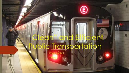 """Clean"" and Efficient Public Transportation Kapil Kanhai Yik Ho."