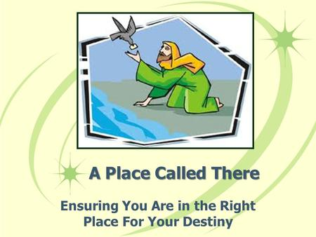 A Place Called There Ensuring You Are in the Right Place For Your Destiny.