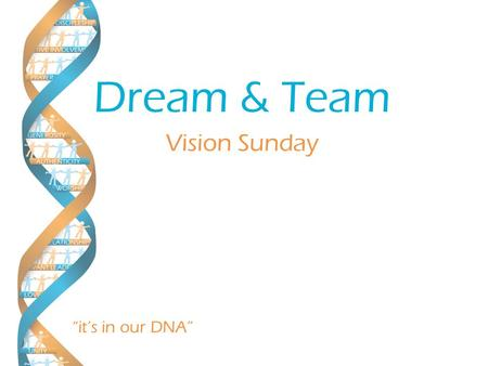 "Vision Sunday ""it's in our DNA"" Dream & Team. Strategic Planning Proverbs 14:15 A simple man believes anything, but a prudent man gives thought to his."