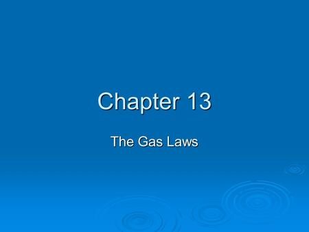 Chapter 13 The Gas Laws. Robert Boyle studied how gas volume varied with changes in pressure.