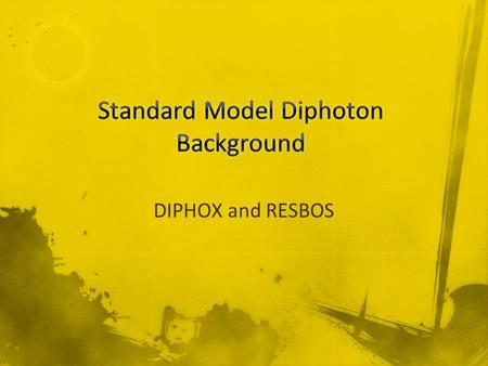 DIPHOX and RESBOS. Standard model diphoton spectrum not very well understood. Has been studied mostly at 'low' diphoton masses for Higgs background estimation.