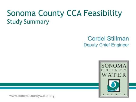 Www.sonomacountywater.org Sonoma County CCA Feasibility Study Summary Cordel Stillman Deputy Chief Engineer.