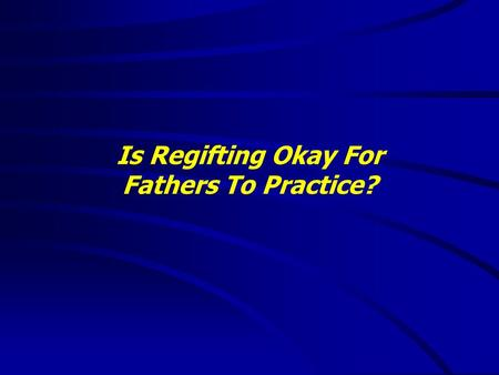 Is Regifting Okay For Fathers To Practice?. HAPPY FATHER'S DAY.