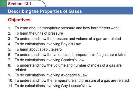 Section 13.1 Describing the Properties of Gases 1.To learn about atmospheric pressure and how barometers work 2.To learn the units of pressure 3.To understand.