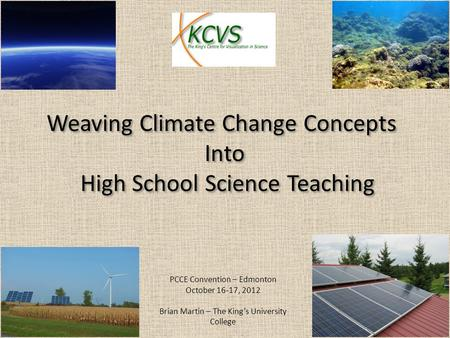 Weaving Climate Change Concepts Into High School Science Teaching Weaving Climate Change Concepts Into High School Science Teaching PCCE Convention – Edmonton.