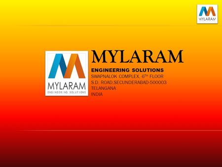 MYLARAM ENGINEERING SOLUTIONS SWAPNALOK COMPLEX, 6 TH FLOOR S.D. ROAD,SECUNDERABAD-500003 TELANGANA INDIA.