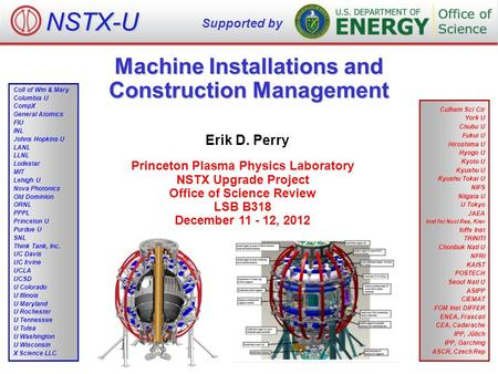 Machine Installations and Construction Management Erik D. Perry Princeton Plasma Physics Laboratory NSTX Upgrade Project Office of Science Review LSB B318.