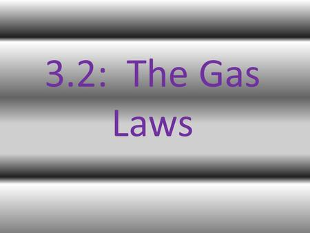 3.2: The Gas Laws.